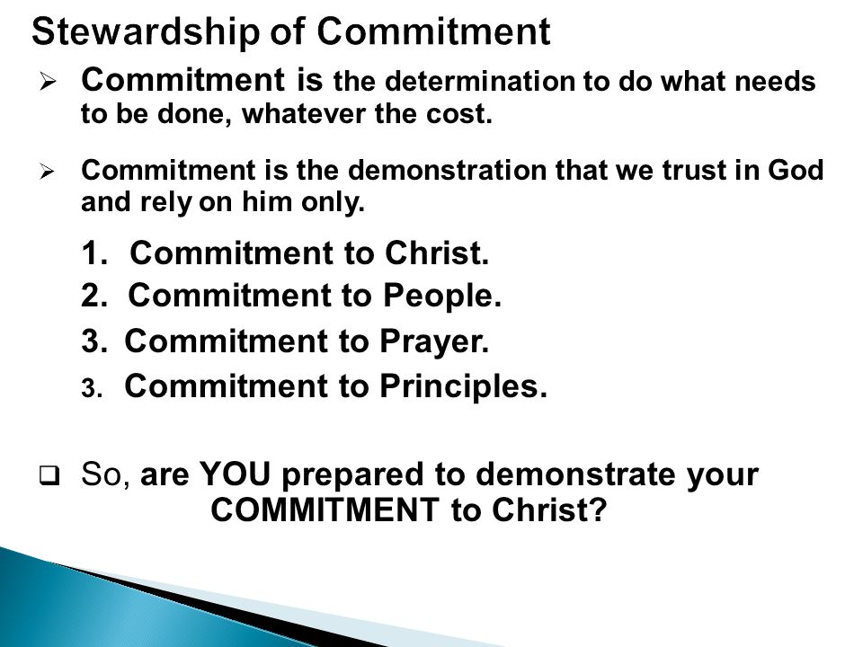  Commitmentis the determination to do what needs to be done, whatever the cost.  Commitment is the demonstration that we trust in God and rely on hi