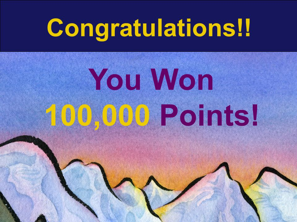 Congratulations!! You Won 100,000 Points!