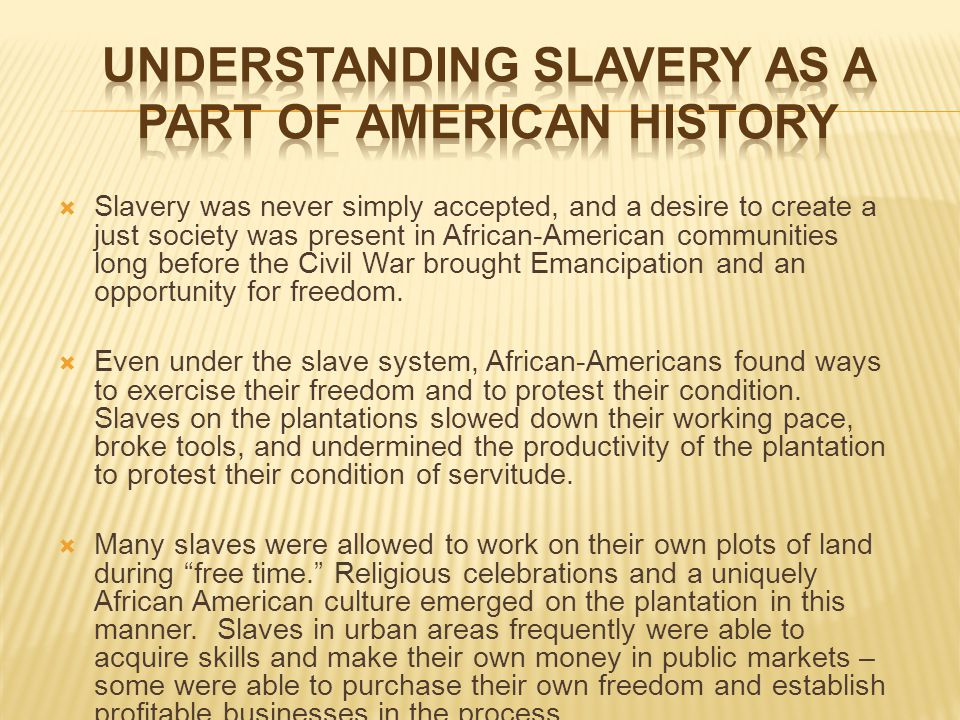  Slavery was never simply accepted, and a desire to create a just society was present in African-American communities long before the Civil War broug