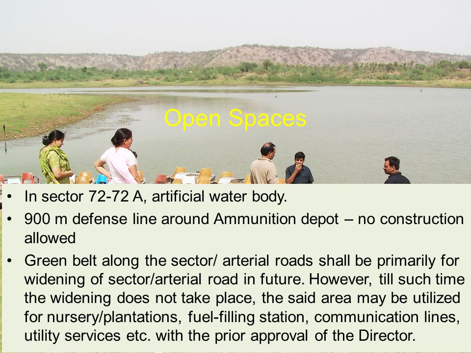 Open Spaces In sector 72-72 A, artificial water body. 900 m defense line around Ammunition depot – no construction allowed Green belt along the sector