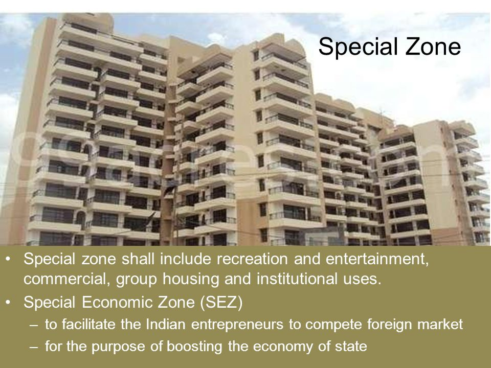 Special Zone Special zone shall include recreation and entertainment, commercial, group housing and institutional uses. Special Economic Zone (SEZ) –t