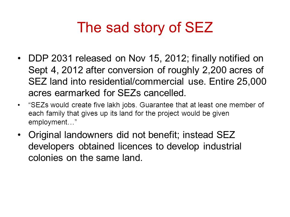 The sad story of SEZ DDP 2031 released on Nov 15, 2012; finally notified on Sept 4, 2012 after conversion of roughly 2,200 acres of SEZ land into residential/commercial use.