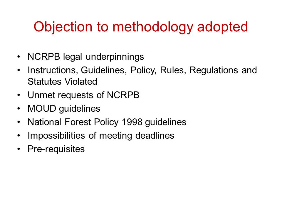 Objection to methodology adopted NCRPB legal underpinnings Instructions, Guidelines, Policy, Rules, Regulations and Statutes Violated Unmet requests of NCRPB MOUD guidelines National Forest Policy 1998 guidelines Impossibilities of meeting deadlines Pre-requisites