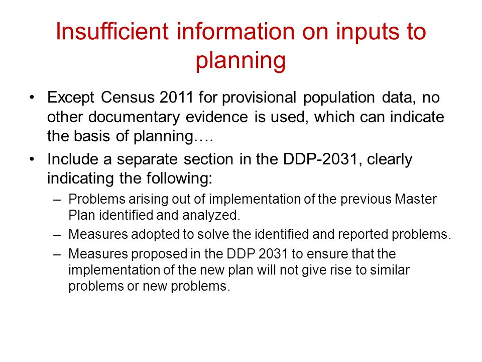 Insufficient information on inputs to planning Except Census 2011 for provisional population data, no other documentary evidence is used, which can in