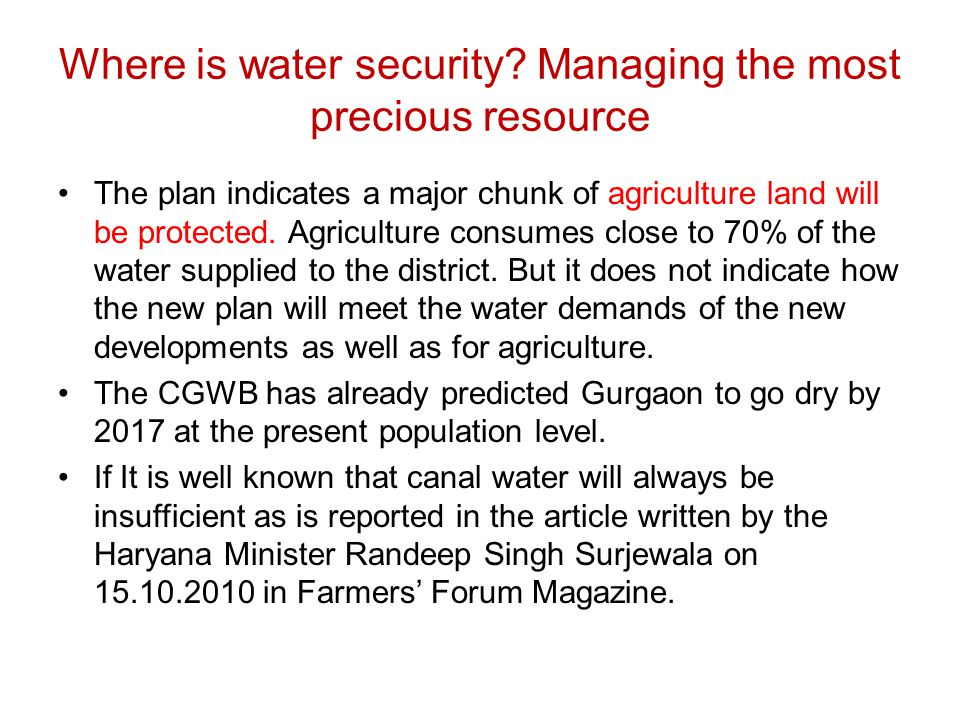 Where is water security? Managing the most precious resource The plan indicates a major chunk of agriculture land will be protected. Agriculture consu