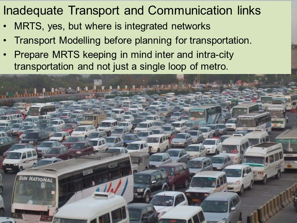 Inadequate Transport and Communication links MRTS, yes, but where is integrated networks Transport Modelling before planning for transportation.