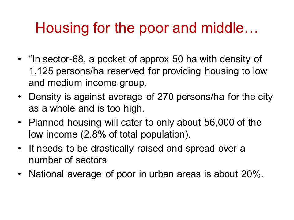 "Housing for the poor and middle… ""In sector-68, a pocket of approx 50 ha with density of 1,125 persons/ha reserved for providing housing to low and me"