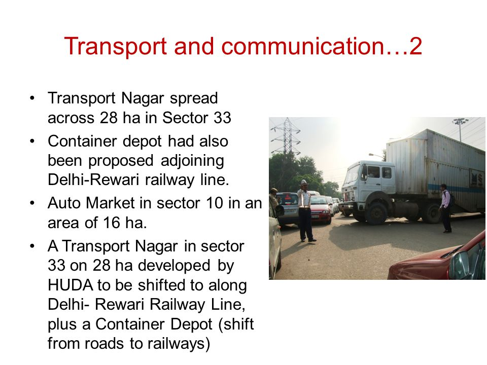 Transport and communication…2 Transport Nagar spread across 28 ha in Sector 33 Container depot had also been proposed adjoining Delhi-Rewari railway l