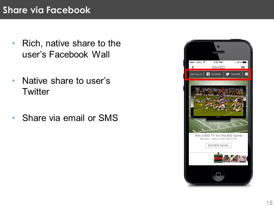 Rich, native share to the user's Facebook Wall Native share to user's Twitter Share via email or SMS Share via Facebook 18