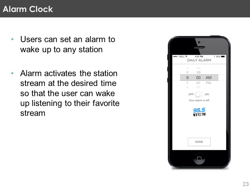 Users can set an alarm to wake up to any station Alarm activates the station stream at the desired time so that the user can wake up listening to thei
