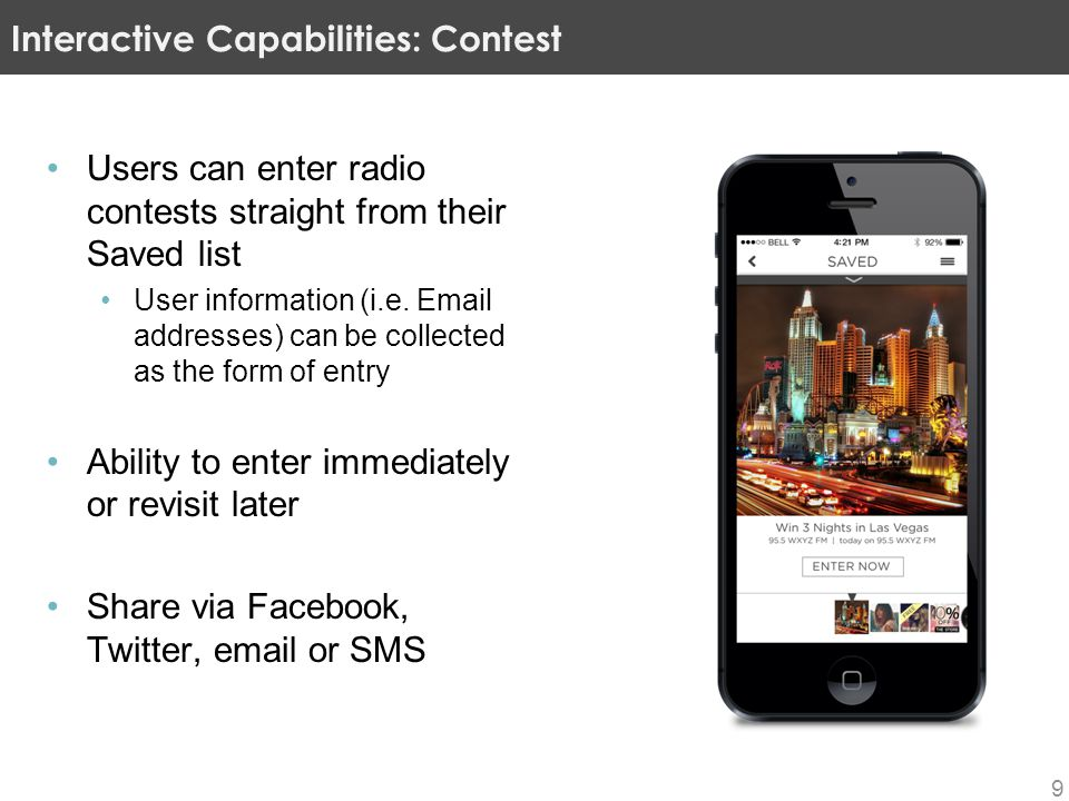 Users can enter radio contests straight from their Saved list User information (i.e. Email addresses) can be collected as the form of entry Ability to