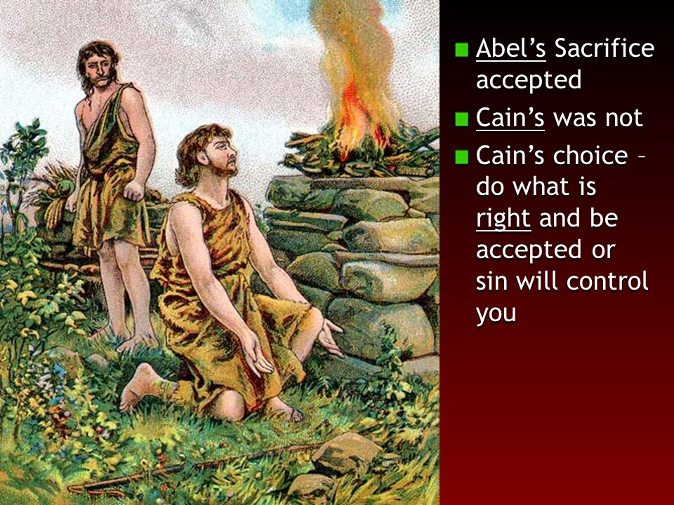 Abel's Sacrifice accepted Cain's was not Cain's choice – do what is right and be accepted or sin will control you