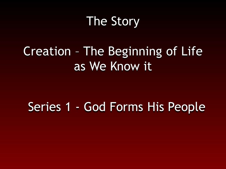 The Story Creation – The Beginning of Life as We Know it Series 1 - God Forms His People