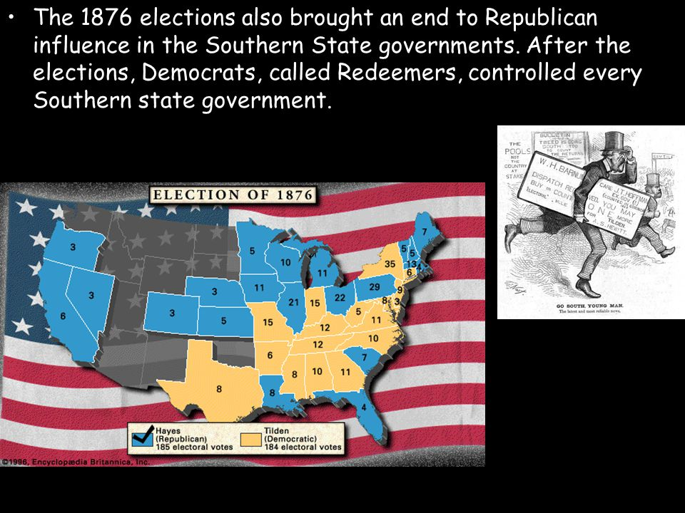 The 1876 elections also brought an end to Republican influence in the Southern State governments.