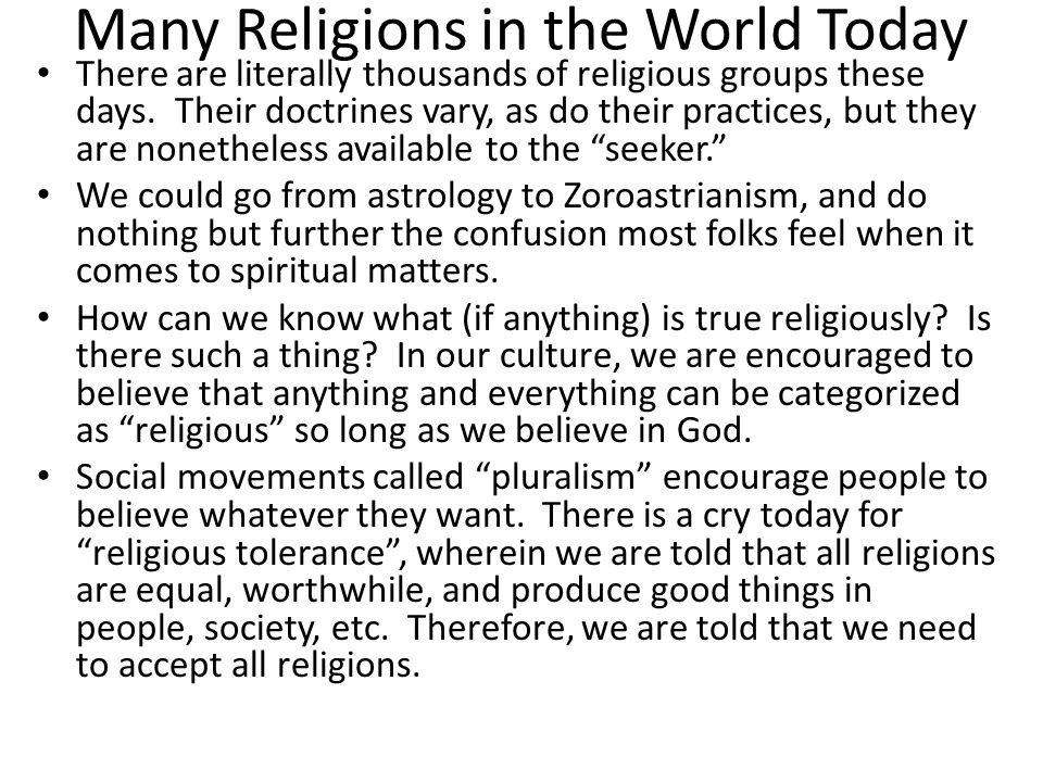 Many Religions in the World Today There are literally thousands of religious groups these days.