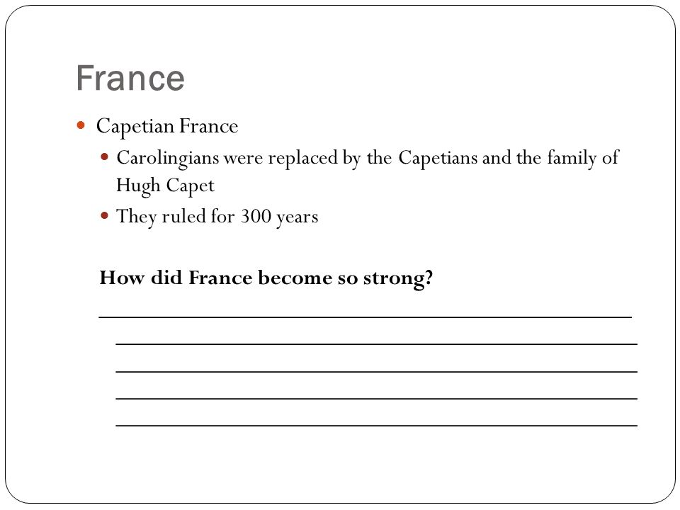 France Capetian France Carolingians were replaced by the Capetians and the family of Hugh Capet They ruled for 300 years How did France become so stro