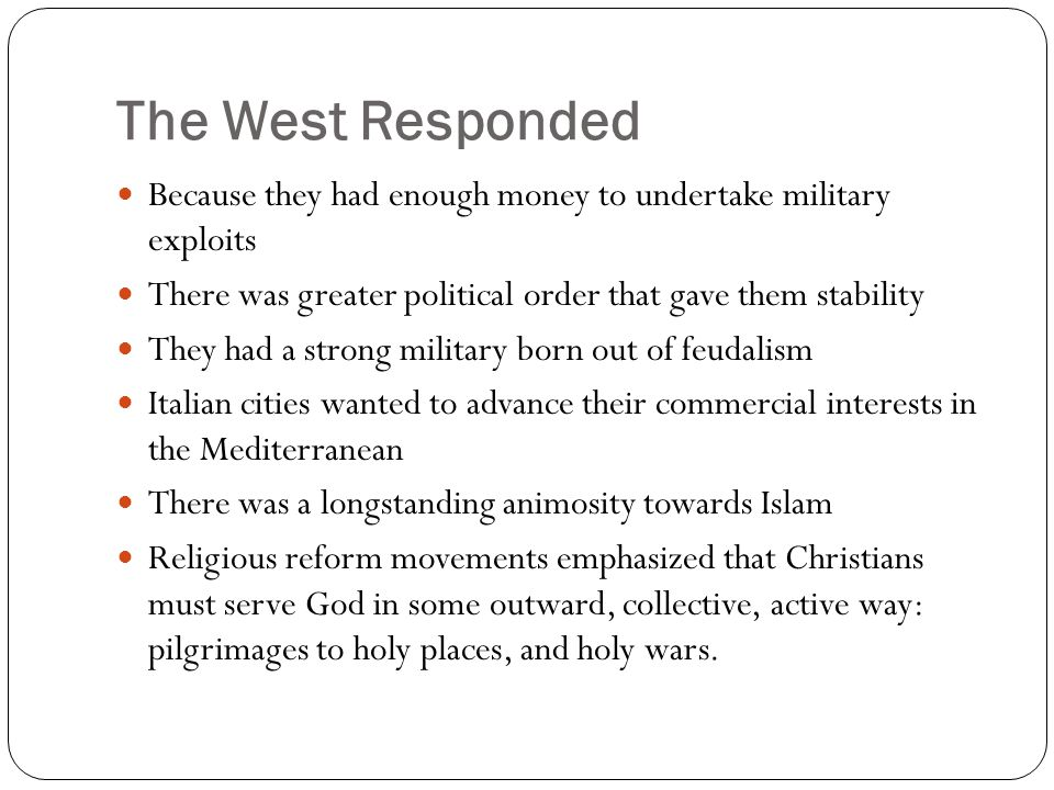 The West Responded Because they had enough money to undertake military exploits There was greater political order that gave them stability They had a