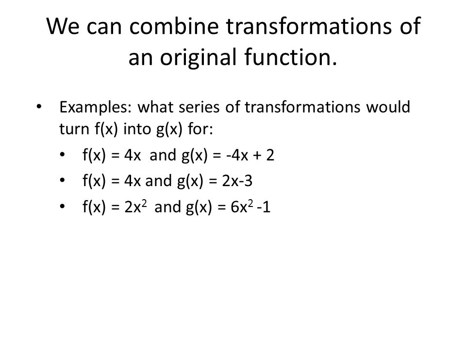 We can combine transformations of an original function.