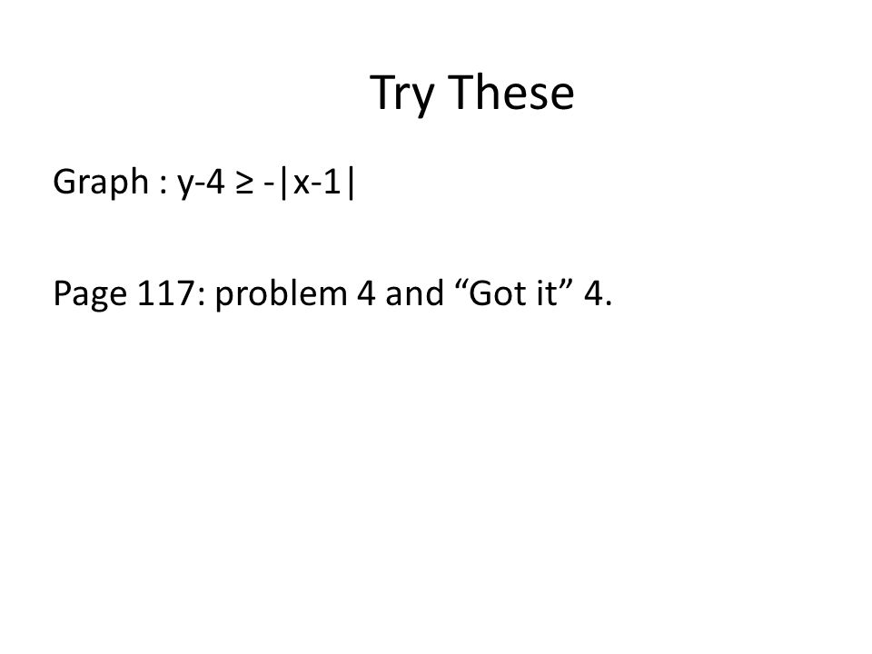 Try These Graph : y-4 ≥ -|x-1| Page 117: problem 4 and Got it 4.
