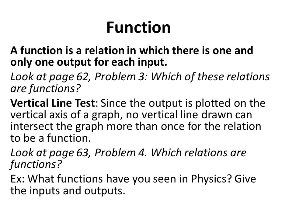 Function A function is a relation in which there is one and only one output for each input.