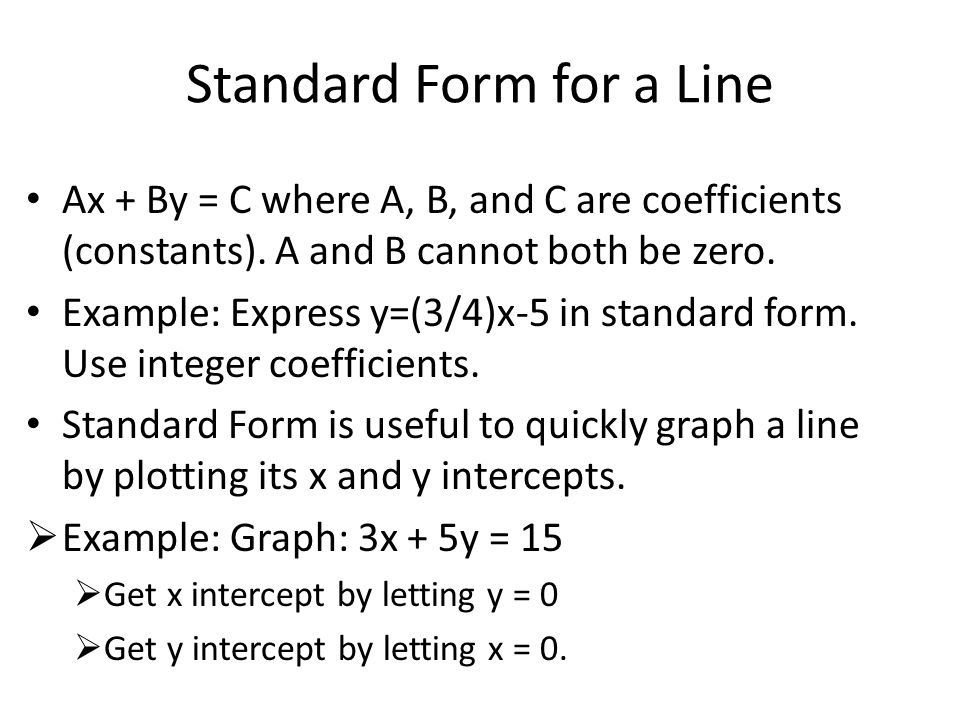 Standard Form for a Line Ax + By = C where A, B, and C are coefficients (constants).
