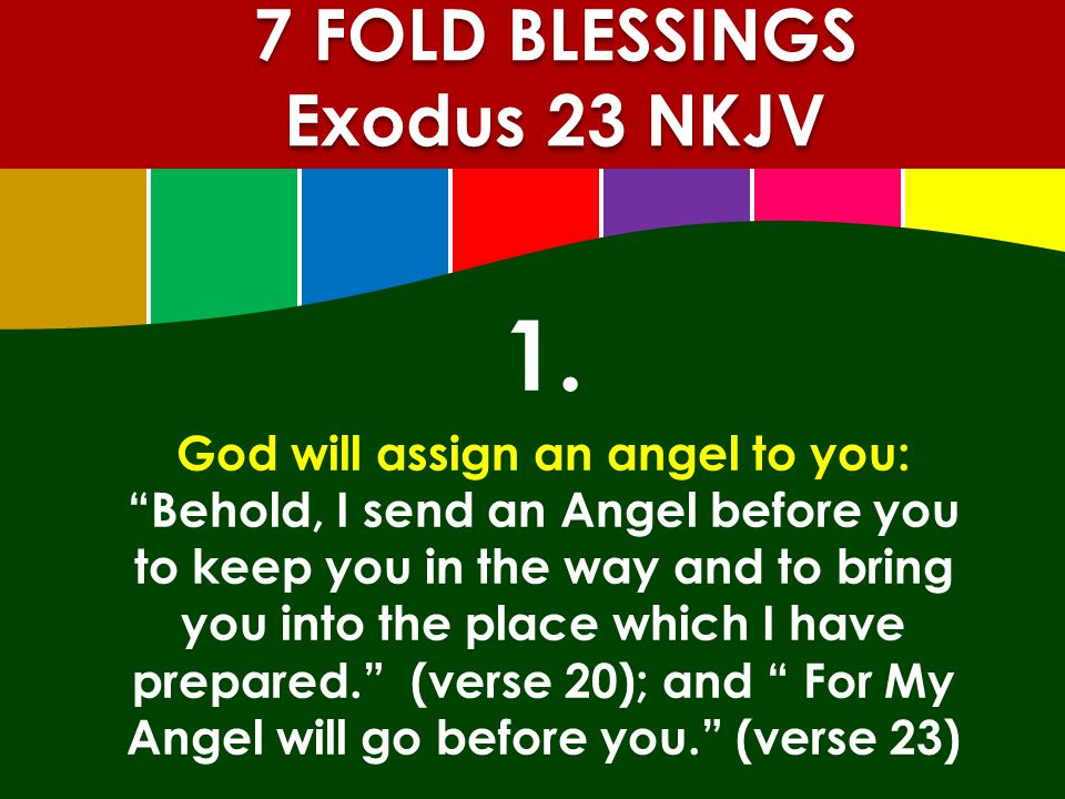 """1. God will assign an angel to you: """"Behold, I send an Angel before you to keep you in the way and to bring you into the place which I have prepared."""""""