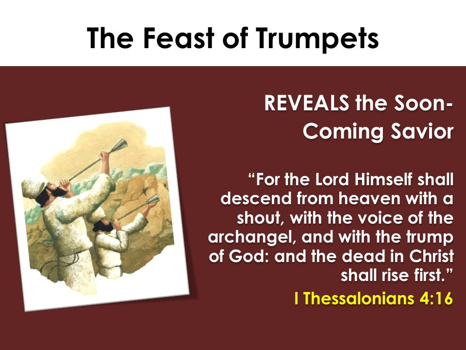 """The Feast of Trumpets REVEALS the Soon- Coming Savior """"For the Lord Himself shall descend from heaven with a shout, with the voice of the archangel, a"""