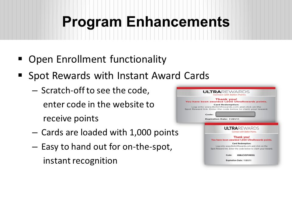 Program Enhancements  Open Enrollment functionality  Spot Rewards with Instant Award Cards – Scratch-off to see the code, enter code in the website to receive points – Cards are loaded with 1,000 points – Easy to hand out for on-the-spot, instant recognition