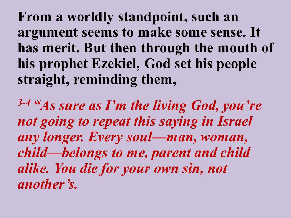 From a worldly standpoint, such an argument seems to make some sense. It has merit. But then through the mouth of his prophet Ezekiel, God set his peo