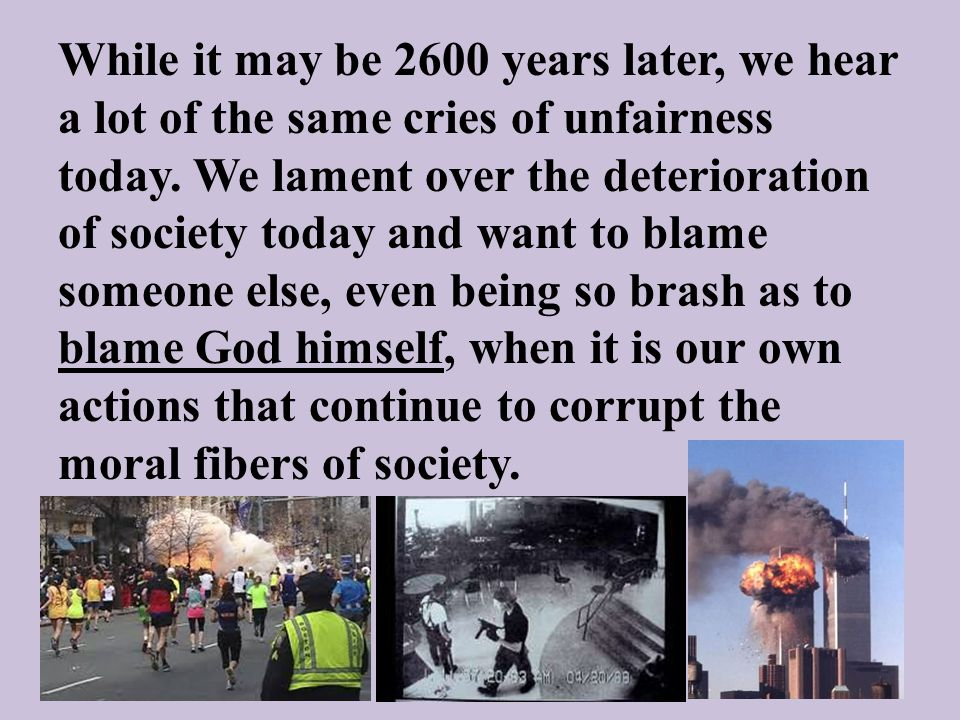 While it may be 2600 years later, we hear a lot of the same cries of unfairness today. We lament over the deterioration of society today and want to b