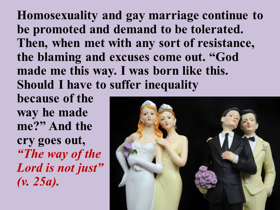 Homosexuality and gay marriage continue to be promoted and demand to be tolerated. Then, when met with any sort of resistance, the blaming and excuses