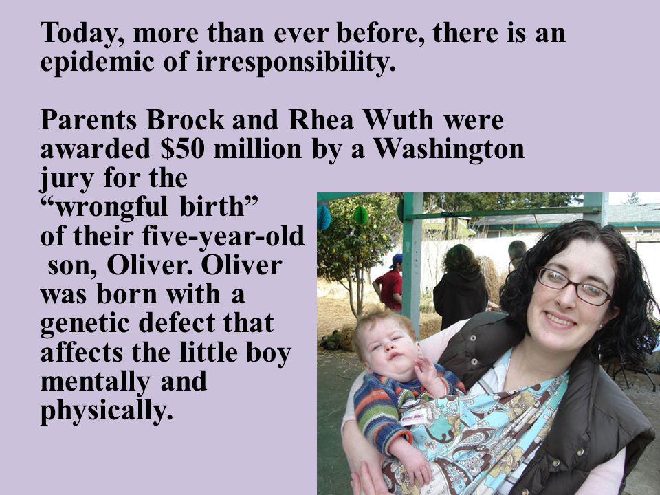 Today, more than ever before, there is an epidemic of irresponsibility. Parents Brock and Rhea Wuth were awarded $50 million by a Washington jury for