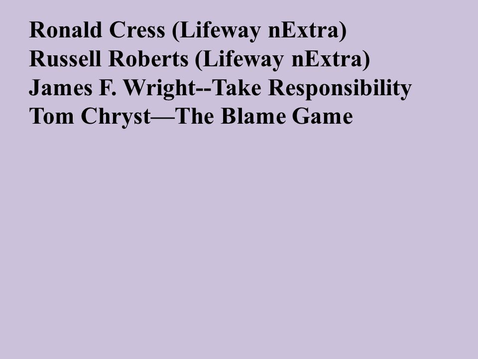 Ronald Cress (Lifeway nExtra) Russell Roberts (Lifeway nExtra) James F. Wright--Take Responsibility Tom Chryst—The Blame Game