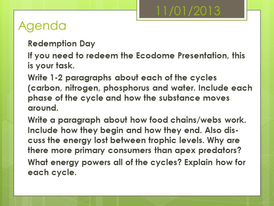 11/01/2013 Agenda Redemption Day If you need to redeem the Ecodome Presentation, this is your task. Write 1-2 paragraphs about each of the cycles (car