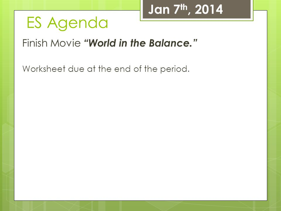 "ES Agenda Finish Movie ""World in the Balance."" Worksheet due at the end of the period. Jan 7 th, 2014"