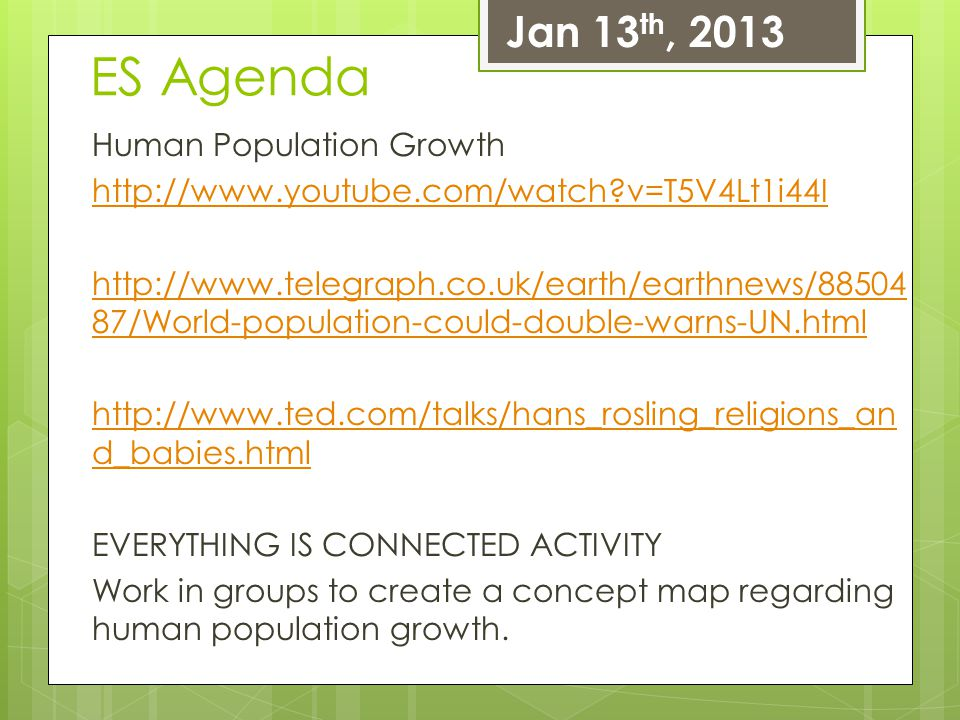 ES Agenda Human Population Growth http://www.youtube.com/watch?v=T5V4Lt1i44I http://www.telegraph.co.uk/earth/earthnews/88504 87/World-population-coul