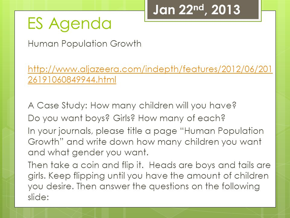 ES Agenda Human Population Growth http://www.aljazeera.com/indepth/features/2012/06/201 26191060849944.html A Case Study: How many children will you h