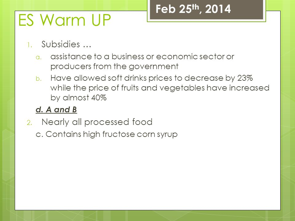 ES Warm UP 1. Subsidies … a. assistance to a business or economic sector or producers from the government b. Have allowed soft drinks prices to decrea