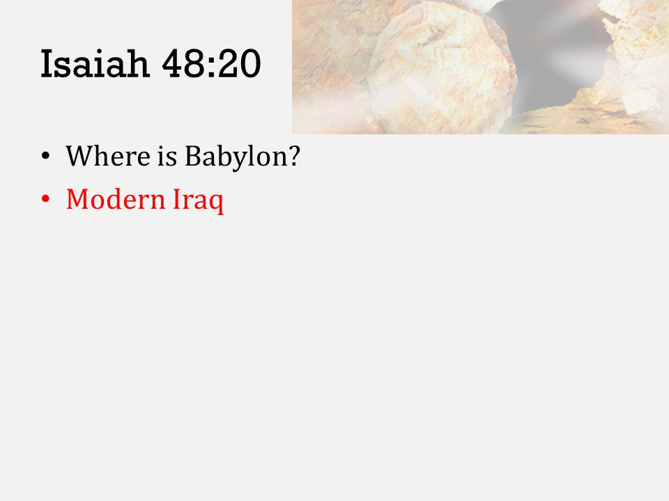 Isaiah 48:20 Where is Babylon? Modern Iraq