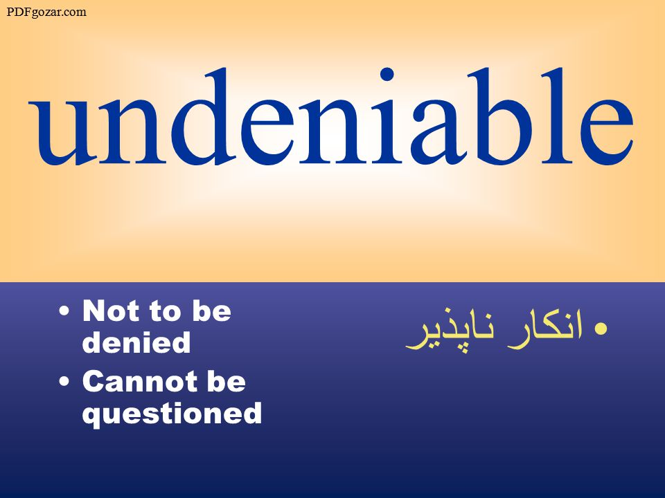 undeniable Not to be denied Cannot be questioned انكار ناپذير PDFgozar.com