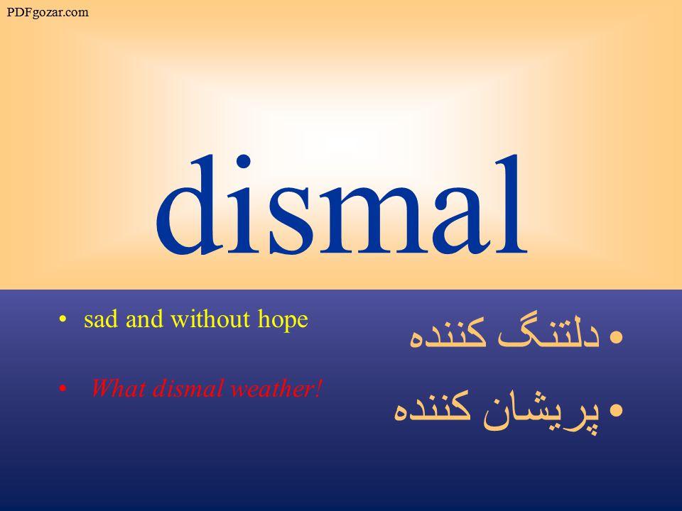 dismal sad and without hope What dismal weather! دلتنگ كننده پريشان كننده PDFgozar.com