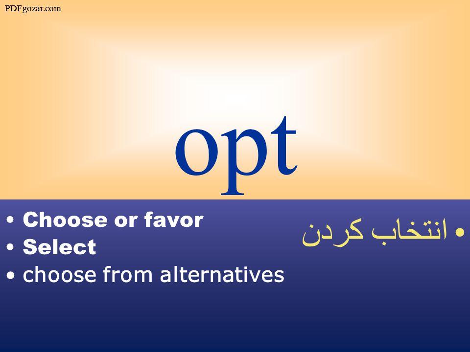opt Choose or favor Select choose from alternatives انتخاب كردن PDFgozar.com