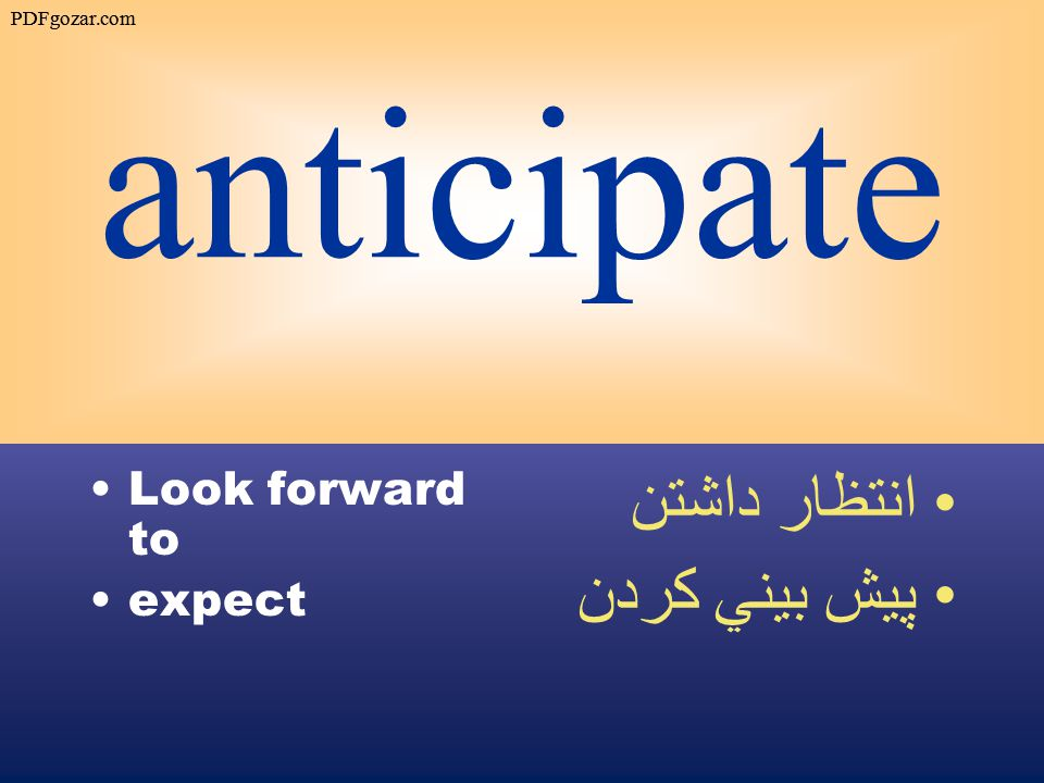 anticipate Look forward to expect انتظار داشتن پيش بيني كردن PDFgozar.com