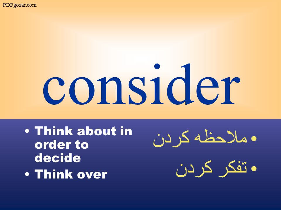 consider Think about in order to decide Think over ملاحظه كردن تفكر كردن PDFgozar.com