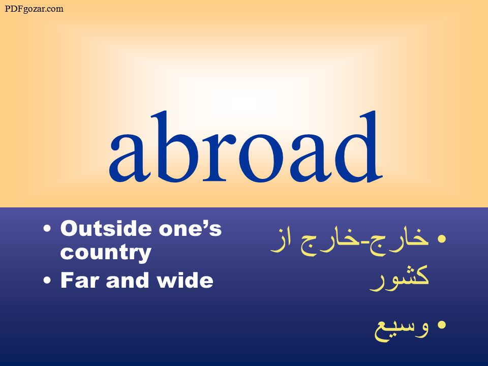 abroad Outside one's country Far and wide خارج - خارج از كشور وسيع PDFgozar.com