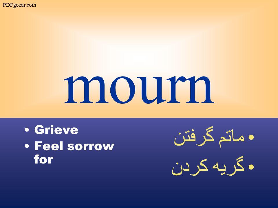 mourn Grieve Feel sorrow for ماتم گرفتن گريه كردن PDFgozar.com