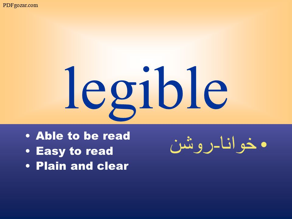 legible Able to be read Easy to read Plain and clear خوانا - روشن PDFgozar.com