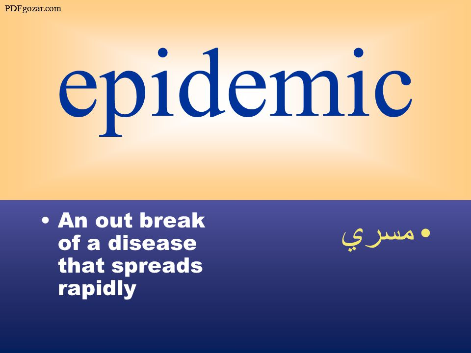 epidemic An out break of a disease that spreads rapidly مسري PDFgozar.com