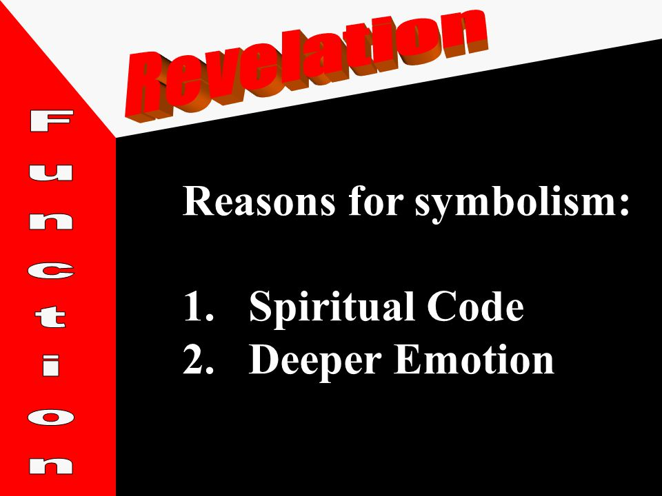 Reasons for symbolism: 1.Spiritual Code 2.Deeper Emotion