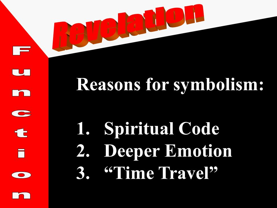 Reasons for symbolism: 1.Spiritual Code 2.Deeper Emotion 3. Time Travel